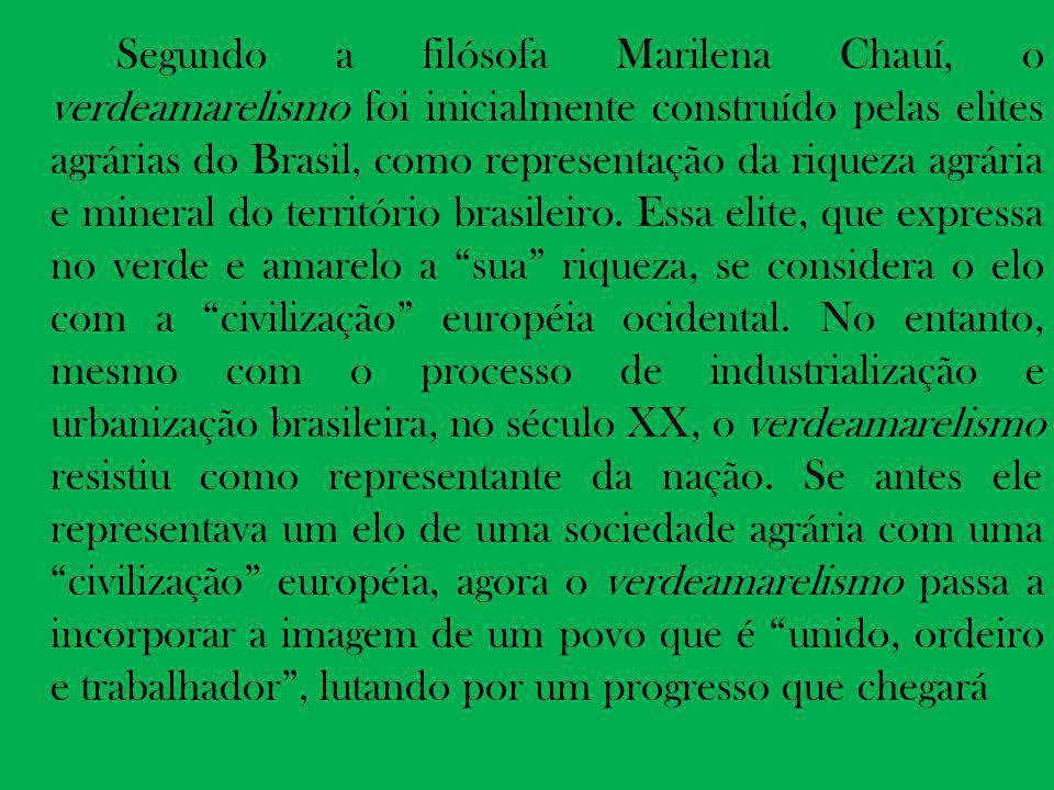 Segundo a filósofa Marilena Chauí, o verdeamarelismo foi inicialmente construído pelas elites agrárias do Brasil, como representação da riqueza agrári
