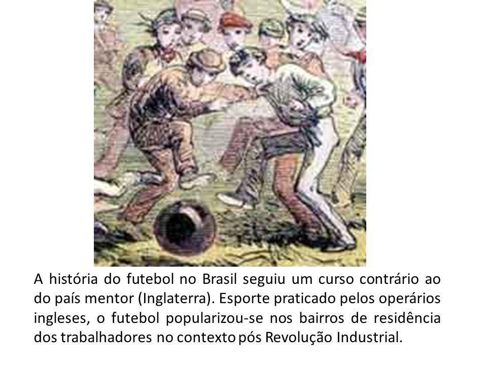 A história do futebol no Brasil seguiu um curso contrário ao do país mentor (Inglaterra). Esporte praticado pelos operários ingleses, o futebol popula