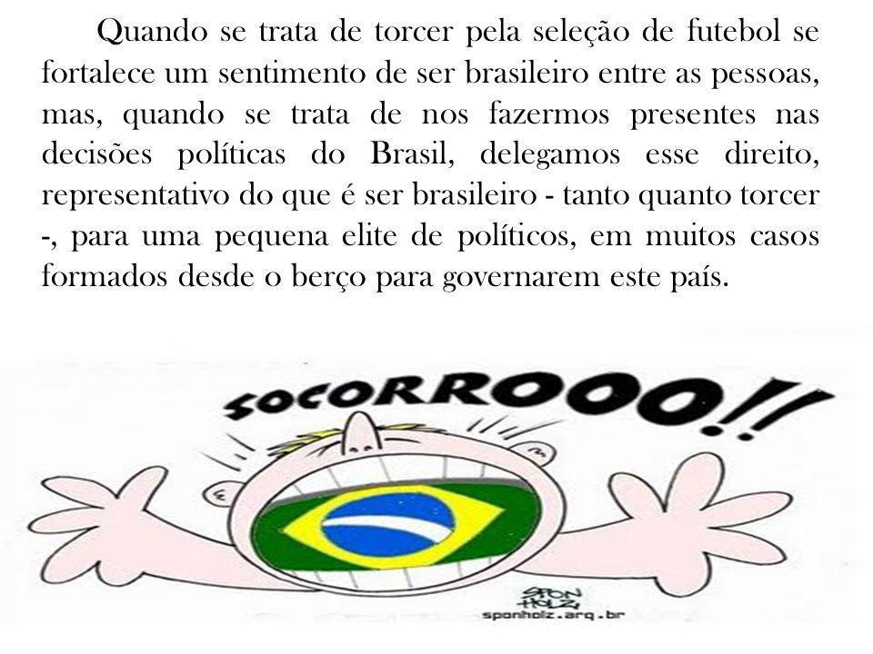 Quando se trata de torcer pela seleção de futebol se fortalece um sentimento de ser brasileiro entre as pessoas, mas, quando se trata de nos fazermos