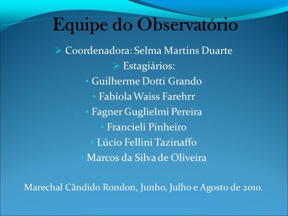 Equipe do Observatório Coordenadora: Selma Martins Duarte Estagiários: Guilherme Dotti Grando Fabíola Waiss Farehrr Fagner Guglielmi Pereira Francieli