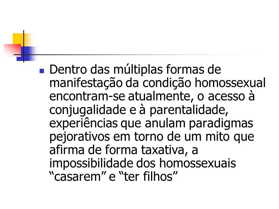Dentro das múltiplas formas de manifestação da condição homossexual encontram-se atualmente, o acesso à conjugalidade e à parentalidade, experiências