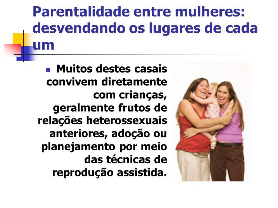 Parentalidade entre mulheres: desvendando os lugares de cada um Muitos destes casais convivem diretamente com crianças, geralmente frutos de relações