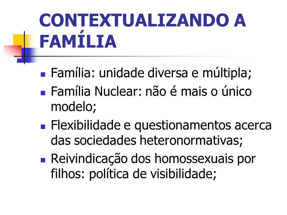CONTEXTUALIZANDO A FAMÍLIA Família: unidade diversa e múltipla; Família Nuclear: não é mais o único modelo; Flexibilidade e questionamentos acerca das