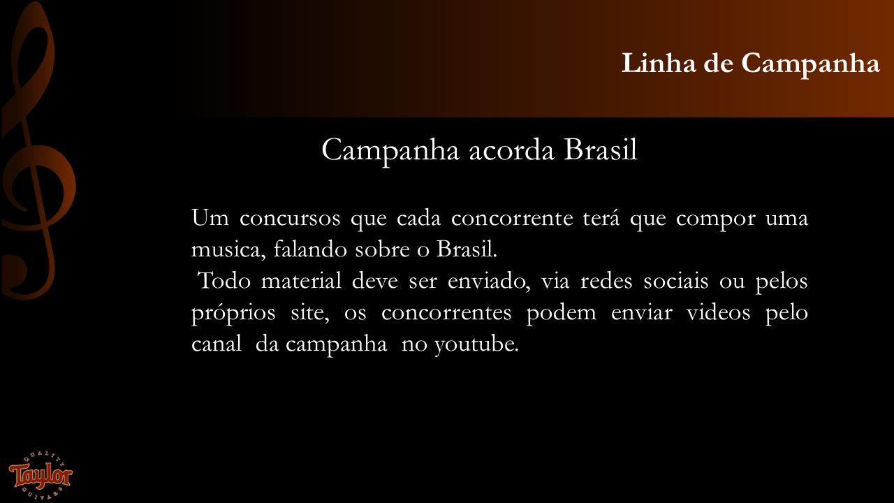 Linha de Campanha Campanha acorda Brasil Um concursos que cada concorrente terá que compor uma musica, falando sobre o Brasil. Todo material deve ser