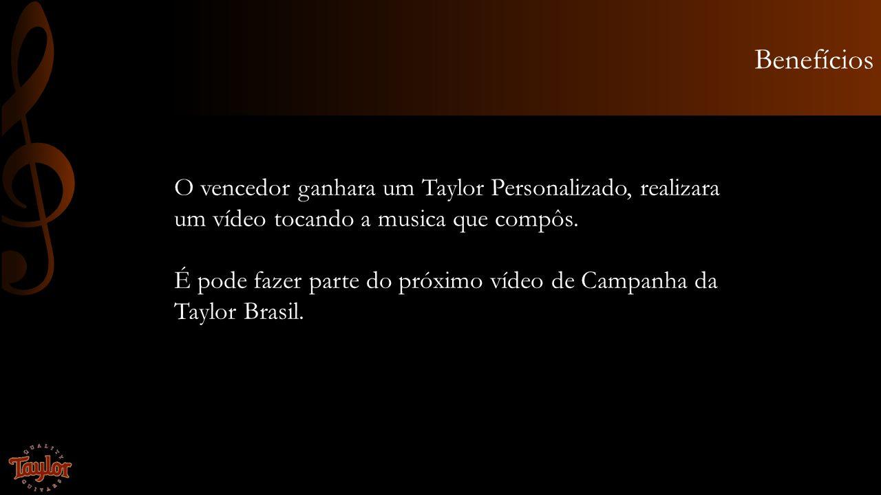 Benefícios O vencedor ganhara um Taylor Personalizado, realizara um vídeo tocando a musica que compôs. É pode fazer parte do próximo vídeo de Campanha