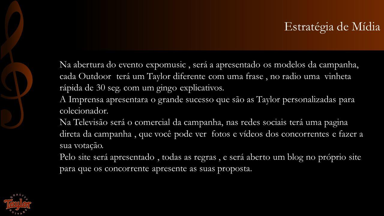 Estratégia de Mídia Na abertura do evento expomusic, será a apresentado os modelos da campanha, cada Outdoor terá um Taylor diferente com uma frase, n