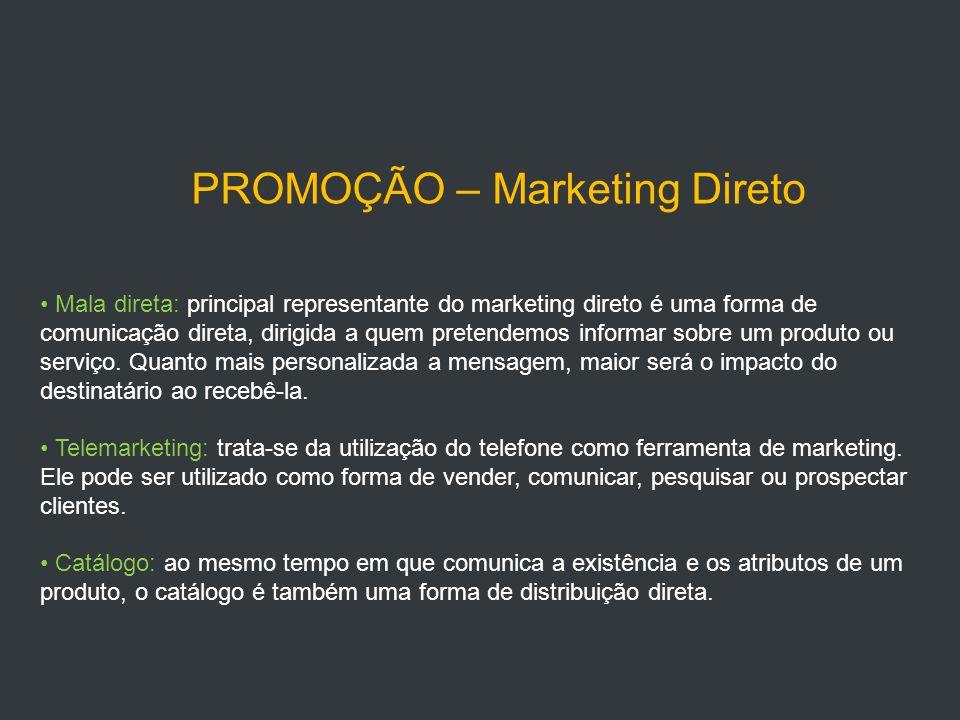 PROMOÇÃO – Marketing Direto Mala direta: principal representante do marketing direto é uma forma de comunicação direta, dirigida a quem pretendemos informar sobre um produto ou serviço.