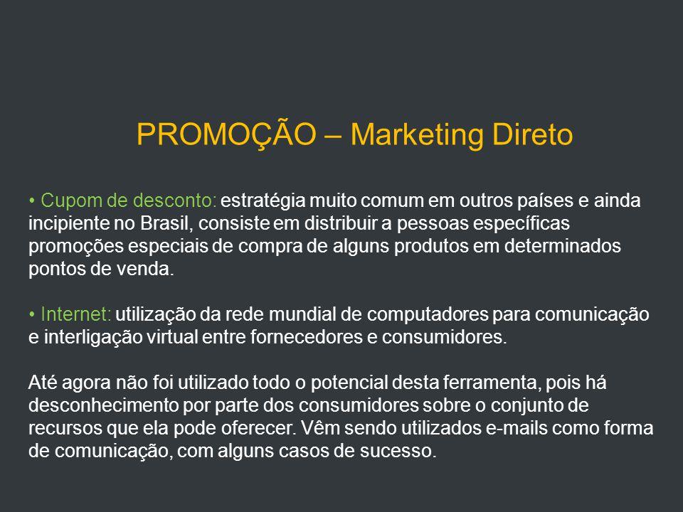 PROMOÇÃO – Marketing Direto Cupom de desconto: estratégia muito comum em outros países e ainda incipiente no Brasil, consiste em distribuir a pessoas específicas promoções especiais de compra de alguns produtos em determinados pontos de venda.