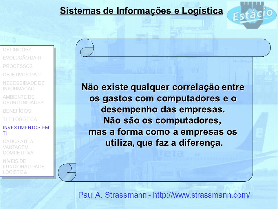 Sistemas de Informações e Logística Não existe qualquer correlação entre os gastos com computadores e o desempenho das empresas.