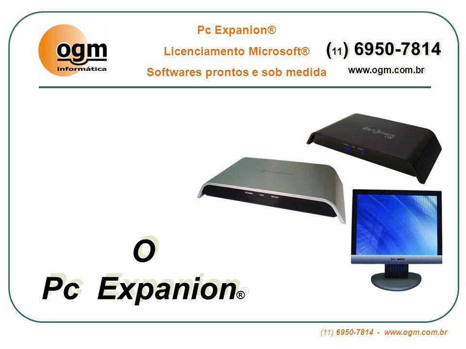 (11) 6950-7814 - www.ogm.com.br Pc Expanion® Licenciamento Microsoft® Softwares prontos e sob medida ( 11 ) 6950-7814 www.ogm.com.br ( 11 ) 6950-7814 www.ogm.com.br 01 – Segurança: Backup: Ao invés de fazer backup dos dados em vários Pcs para proteger vários usuários, backupeando apenas o Pc host todos os dados de todos os usuários estarão protegidos.