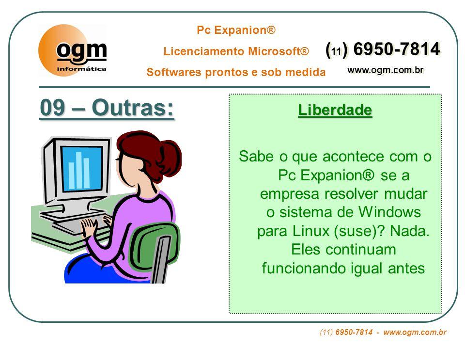 (11) 6950-7814 - www.ogm.com.br Pc Expanion® Licenciamento Microsoft® Softwares prontos e sob medida ( 11 ) 6950-7814 www.ogm.com.br ( 11 ) 6950-7814