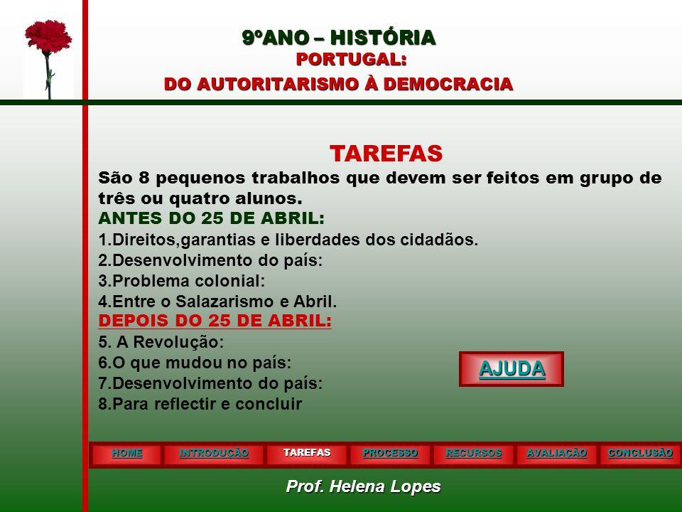 9ºANO – HISTÓRIA PORTUGAL: DO AUTORITARISMO À DEMOCRACIA HOME INTRODUÇÃO TAREFAS PROCESSO RECURSOS AVALIAÇÃO CONCLUSÃO TAREFAS São 8 pequenos trabalhos que devem ser feitos em grupo de três ou quatro alunos.