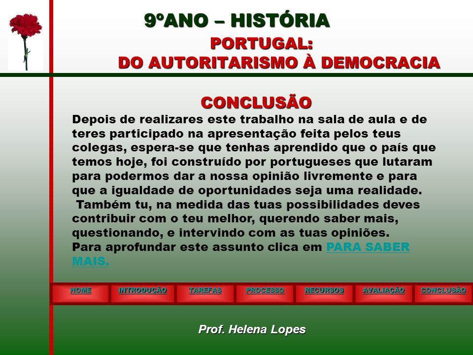9ºANO – HISTÓRIA PORTUGAL: DO AUTORITARISMO À DEMOCRACIA 9ºANO – HISTÓRIA PORTUGAL: DO AUTORITARISMO À DEMOCRACIA HOME INTRODUÇÃO TAREFAS PROCESSO REC