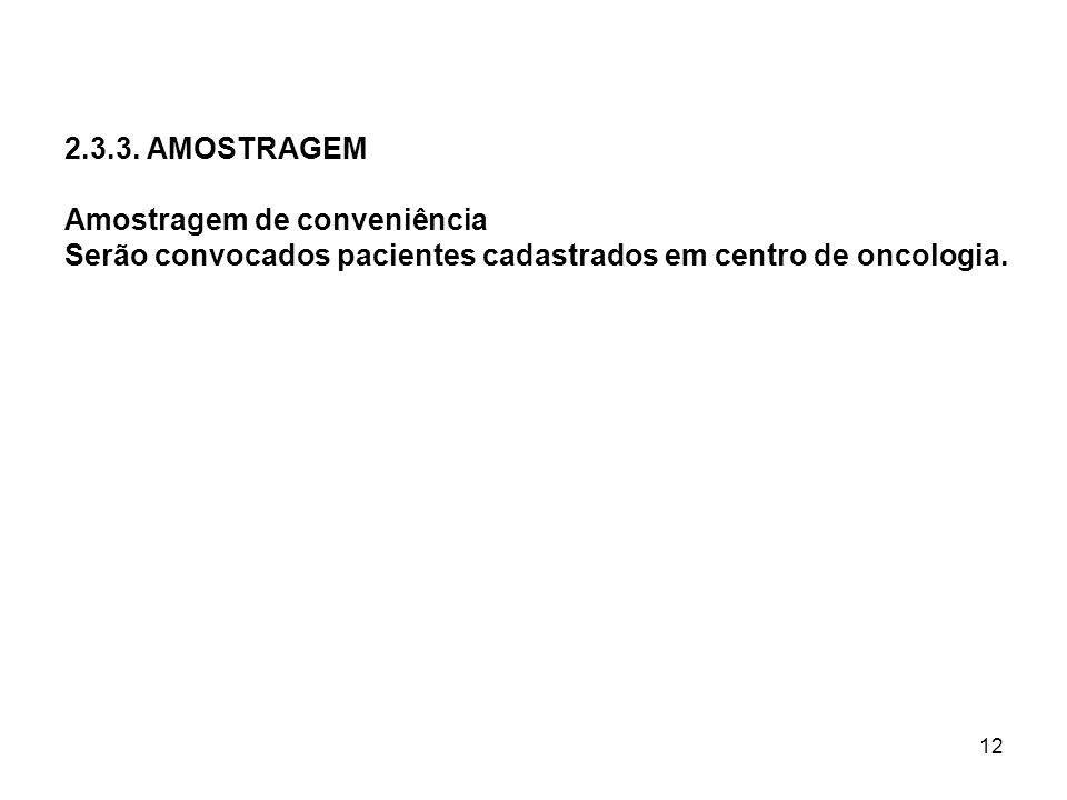 12 2.3.3. AMOSTRAGEM Amostragem de conveniência Serão convocados pacientes cadastrados em centro de oncologia.