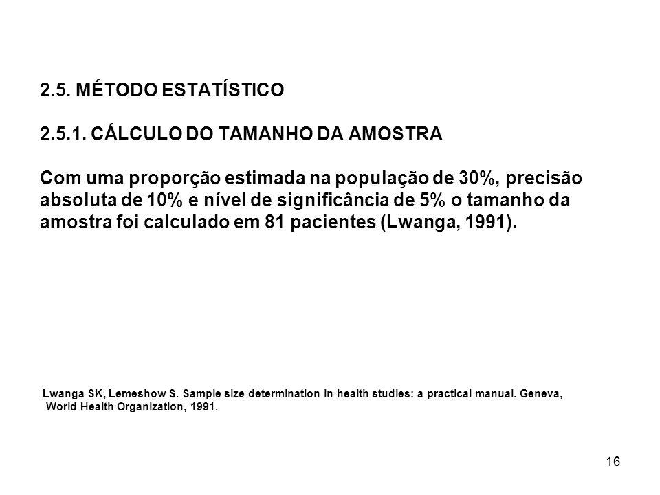 16 2.5. MÉTODO ESTATÍSTICO 2.5.1. CÁLCULO DO TAMANHO DA AMOSTRA Com uma proporção estimada na população de 30%, precisão absoluta de 10% e nível de si