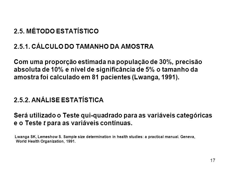 17 2.5. MÉTODO ESTATÍSTICO 2.5.1. CÁLCULO DO TAMANHO DA AMOSTRA Com uma proporção estimada na população de 30%, precisão absoluta de 10% e nível de si