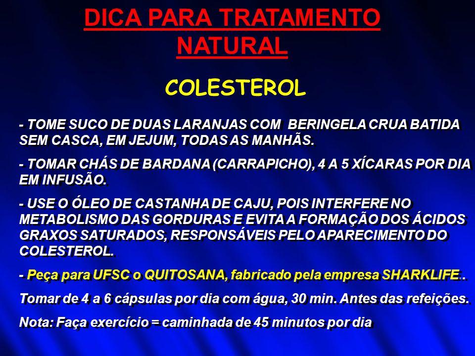 DICA PARA TRATAMENTO NATURAL - TOME SUCO DE DUAS LARANJAS COM BERINGELA CRUA BATIDA SEM CASCA, EM JEJUM, TODAS AS MANHÃS. - TOMAR CHÁS DE BARDANA (CAR