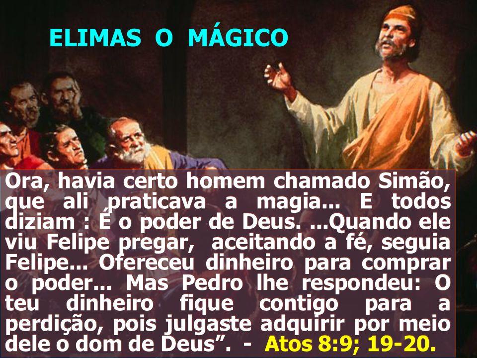 Ora, havia certo homem chamado Simão, que ali praticava a magia... E todos diziam : É o poder de Deus....Quando ele viu Felipe pregar, aceitando a fé,