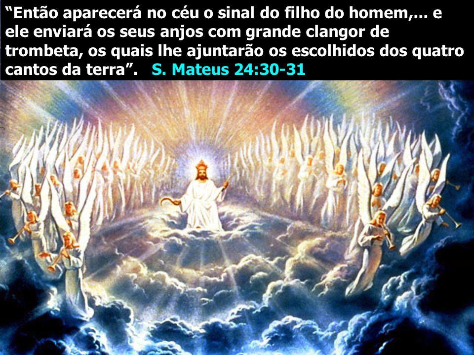 Então aparecerá no céu o sinal do filho do homem,... e ele enviará os seus anjos com grande clangor de trombeta, os quais lhe ajuntarão os escolhidos