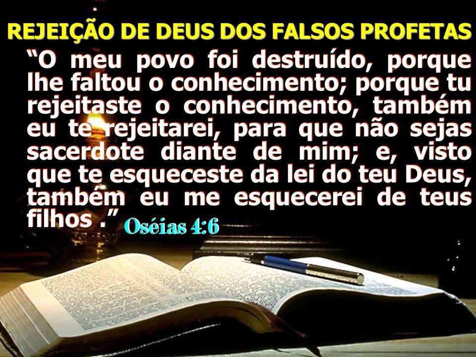 O meu povo foi destruído, porque lhe faltou o conhecimento; porque tu rejeitaste o conhecimento, também eu te rejeitarei, para que não sejas sacerdote