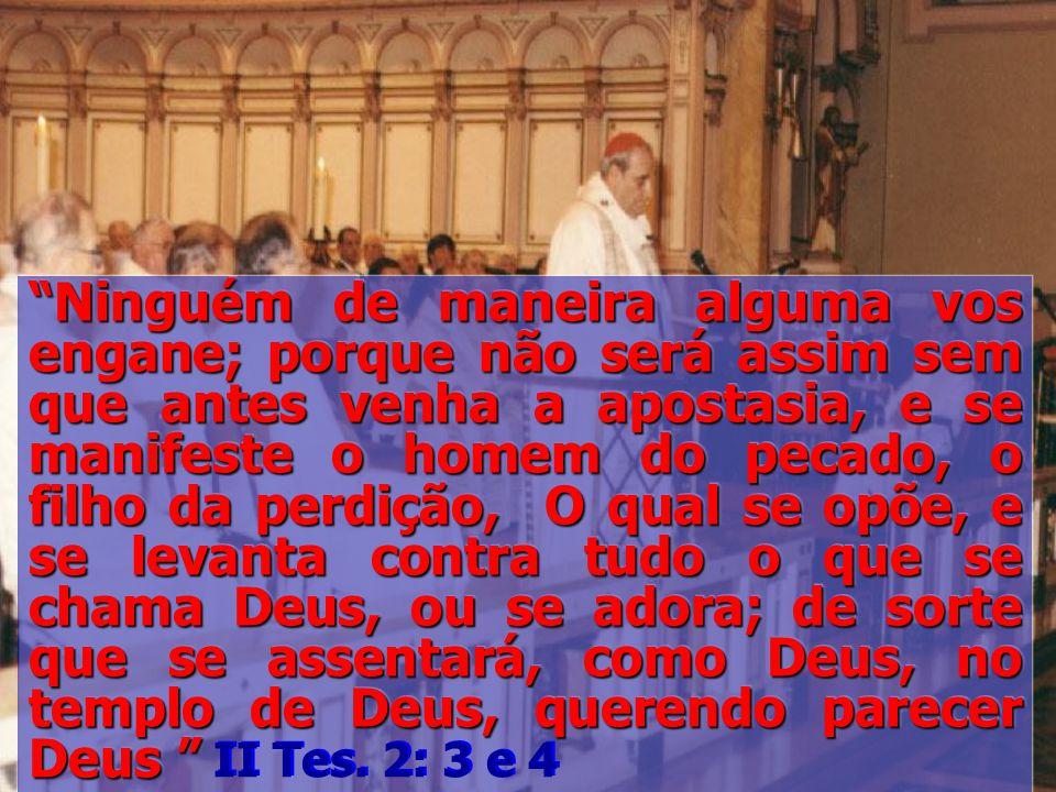 Ninguém de maneira alguma vos engane; porque não será assim sem que antes venha a apostasia, e se manifeste o homem do pecado, o filho da perdição, O