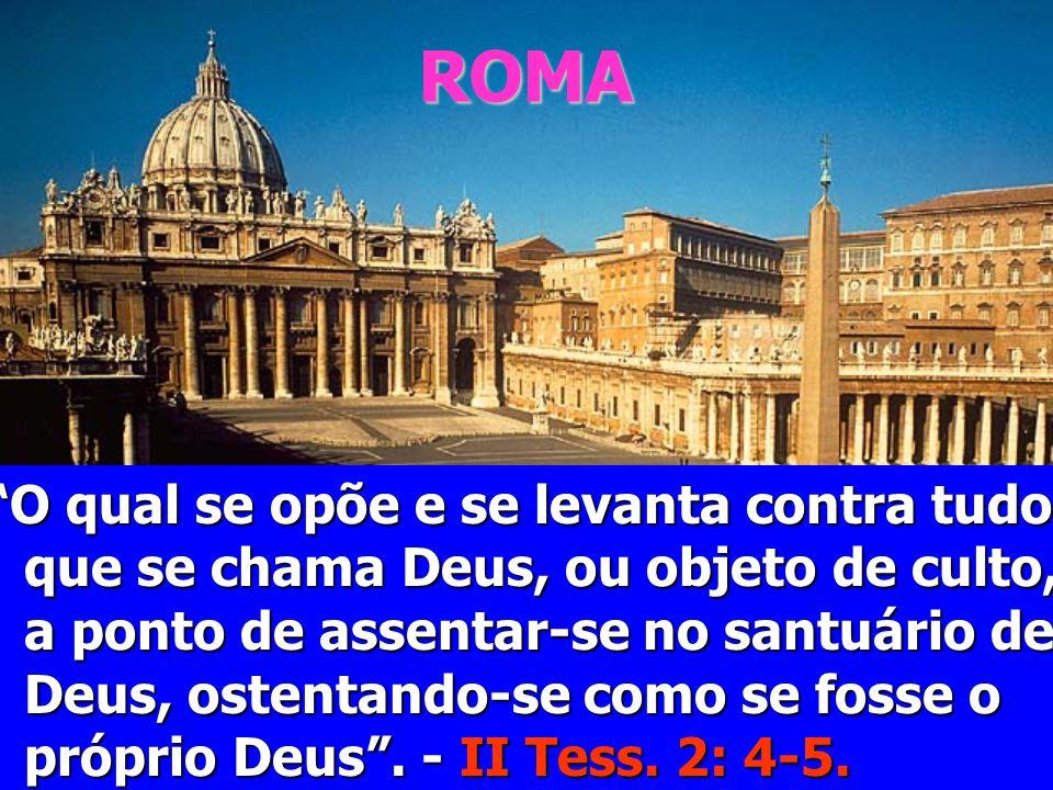ROMA O qual se opõe e se levanta contra tudo que se chama Deus, ou objeto de culto, a ponto de assentar-se no santuário de Deus, ostentando-se como se