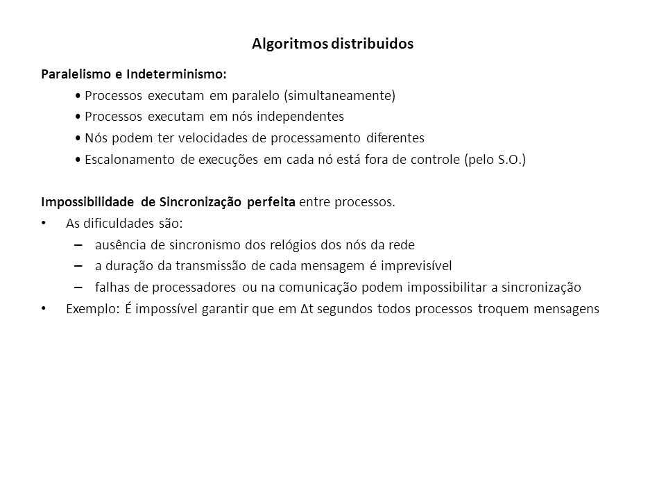 Algoritmos distribuidos Paralelismo e Indeterminismo: Processos executam em paralelo (simultaneamente) Processos executam em nós independentes Nós pod