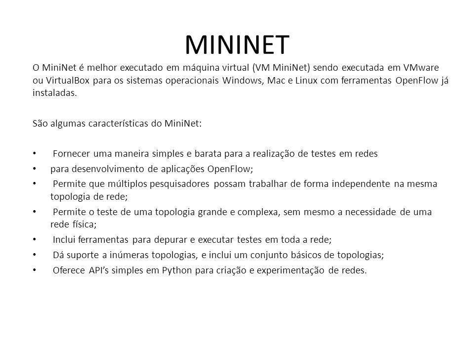MININET O MiniNet é melhor executado em máquina virtual (VM MiniNet) sendo executada em VMware ou VirtualBox para os sistemas operacionais Windows, Ma