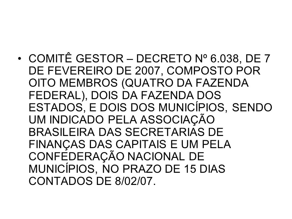 COMITÊ GESTOR – DECRETO Nº 6.038, DE 7 DE FEVEREIRO DE 2007, COMPOSTO POR OITO MEMBROS (QUATRO DA FAZENDA FEDERAL), DOIS DA FAZENDA DOS ESTADOS, E DOI