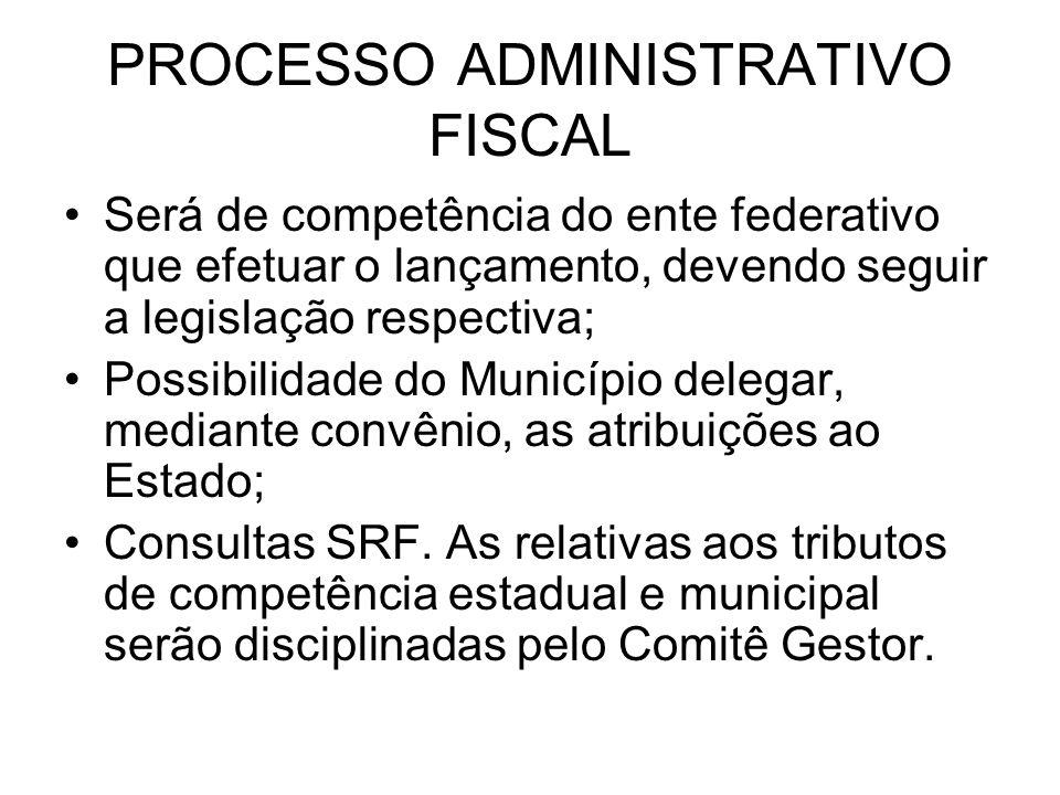 PROCESSO ADMINISTRATIVO FISCAL Será de competência do ente federativo que efetuar o lançamento, devendo seguir a legislação respectiva; Possibilidade