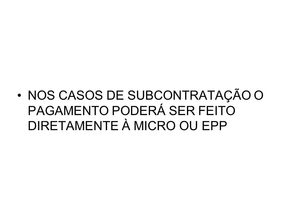 NOS CASOS DE SUBCONTRATAÇÃO O PAGAMENTO PODERÁ SER FEITO DIRETAMENTE À MICRO OU EPP