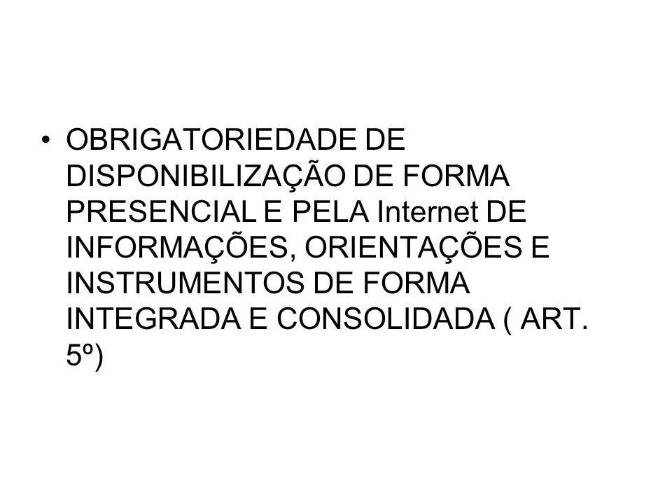OBRIGATORIEDADE DE DISPONIBILIZAÇÃO DE FORMA PRESENCIAL E PELA Internet DE INFORMAÇÕES, ORIENTAÇÕES E INSTRUMENTOS DE FORMA INTEGRADA E CONSOLIDADA (