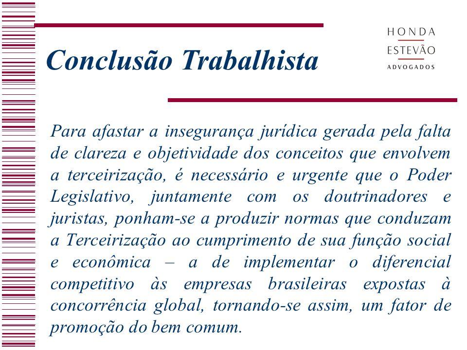 Conclusão Trabalhista Para afastar a insegurança jurídica gerada pela falta de clareza e objetividade dos conceitos que envolvem a terceirização, é ne