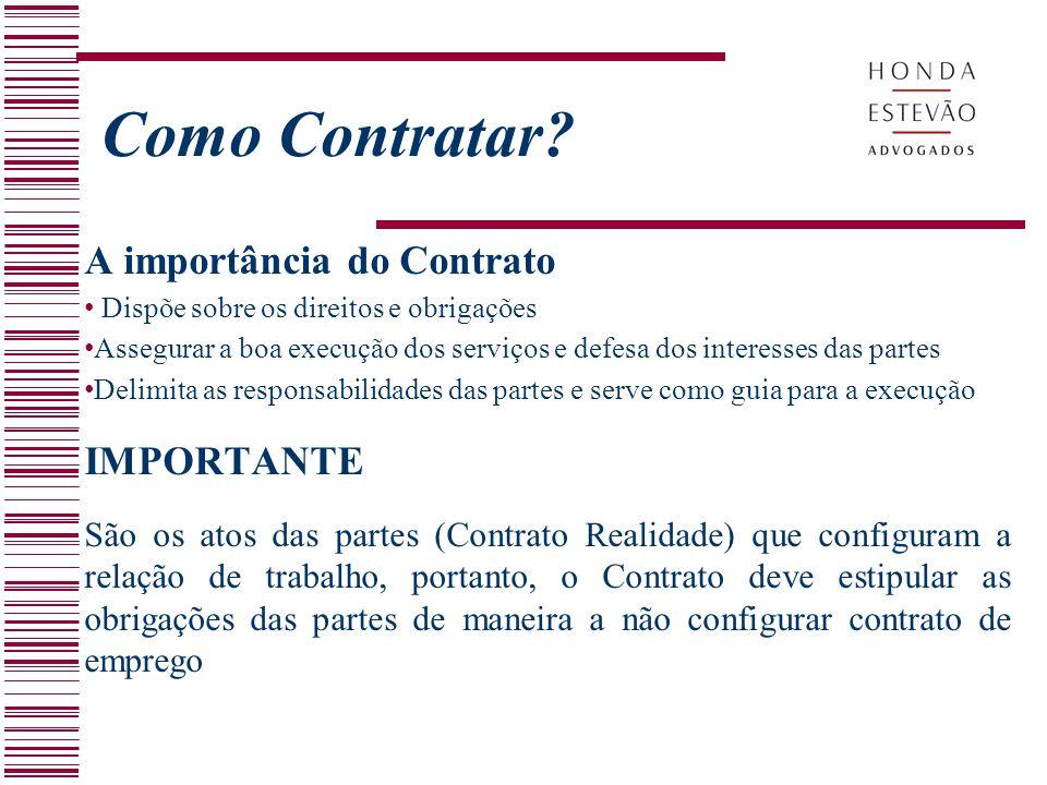 Como Contratar? A importância do Contrato Dispõe sobre os direitos e obrigações Assegurar a boa execução dos serviços e defesa dos interesses das part