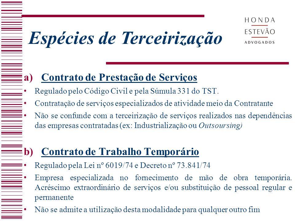 Espécies de Terceirização a)Contrato de Prestação de Serviços Regulado pelo Código Civil e pela Súmula 331 do TST. Contratação de serviços especializa