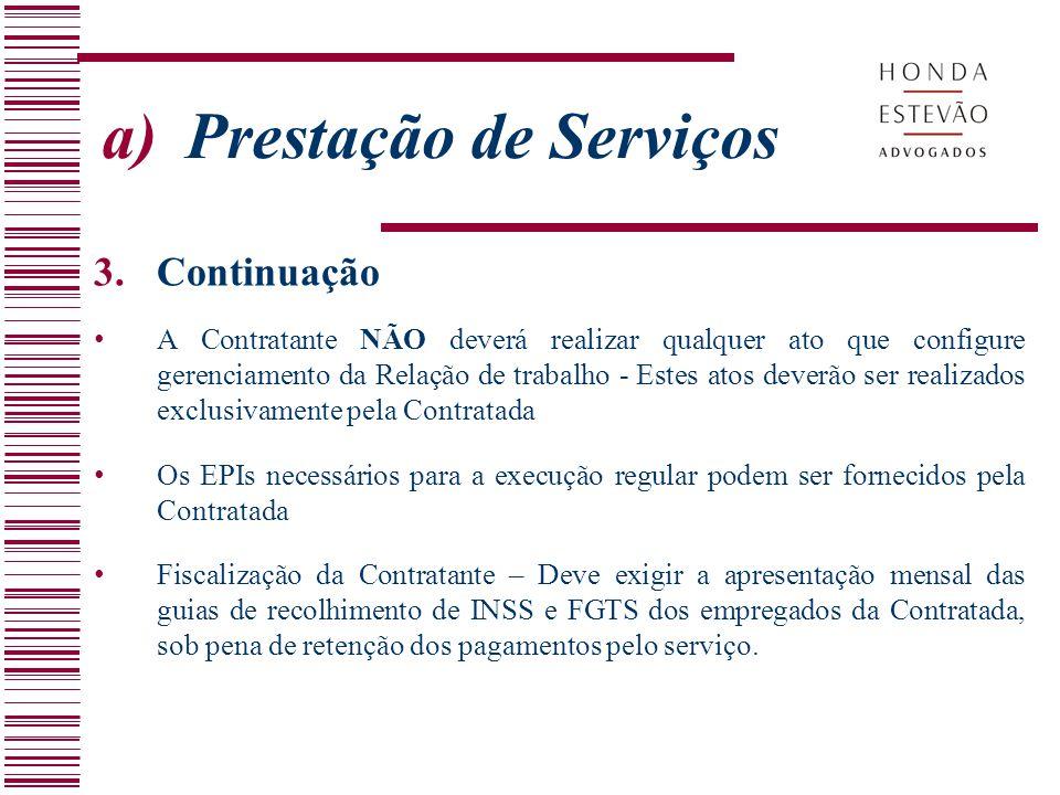 a)Prestação de Serviços 3.Continuação A Contratante NÃO deverá realizar qualquer ato que configure gerenciamento da Relação de trabalho - Estes atos d