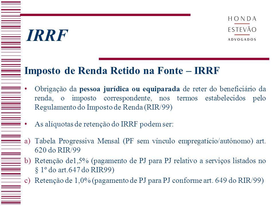 IRRF Imposto de Renda Retido na Fonte – IRRF Obrigação da pessoa jurídica ou equiparada de reter do beneficiário da renda, o imposto correspondente, n
