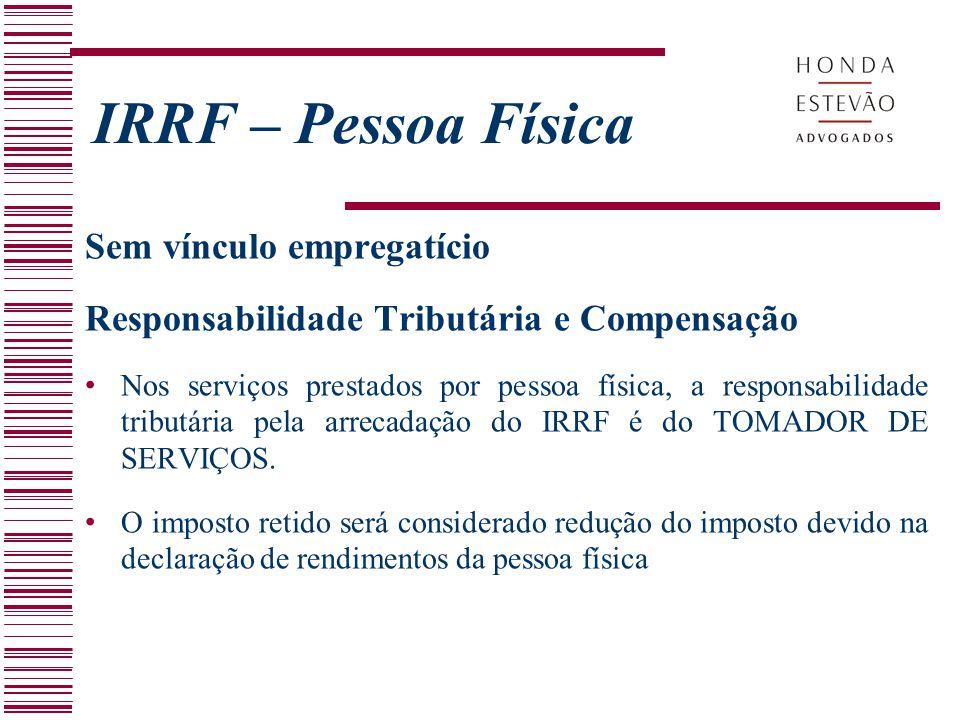 Sem vínculo empregatício Responsabilidade Tributária e Compensação Nos serviços prestados por pessoa física, a responsabilidade tributária pela arreca