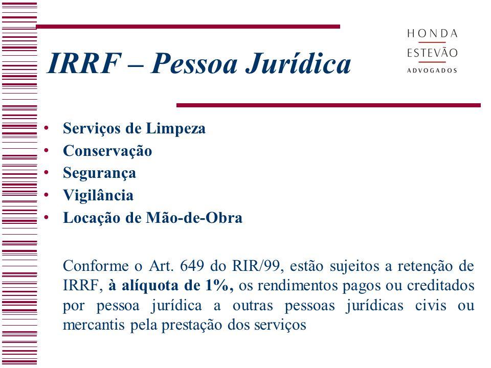 Serviços de Limpeza Conservação Segurança Vigilância Locação de Mão-de-Obra Conforme o Art. 649 do RIR/99, estão sujeitos a retenção de IRRF, à alíquo