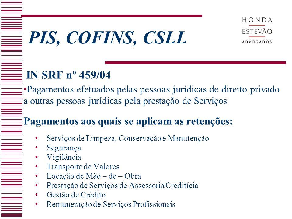 PIS, COFINS, CSLL IN SRF nº 459/04 Pagamentos efetuados pelas pessoas jurídicas de direito privado a outras pessoas jurídicas pela prestação de Serviç