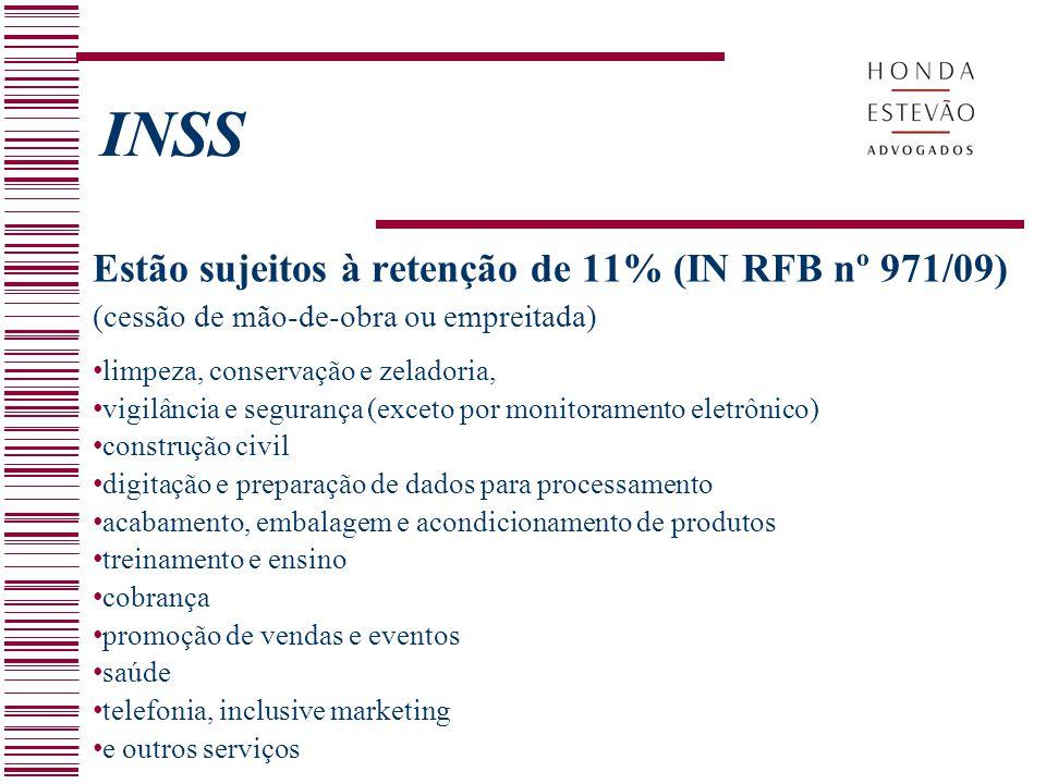 INSS Estão sujeitos à retenção de 11% (IN RFB nº 971/09) (cessão de mão-de-obra ou empreitada) limpeza, conservação e zeladoria, vigilância e seguranç