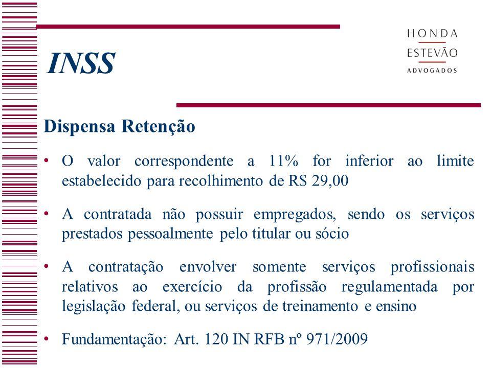 INSS Dispensa Retenção O valor correspondente a 11% for inferior ao limite estabelecido para recolhimento de R$ 29,00 A contratada não possuir emprega