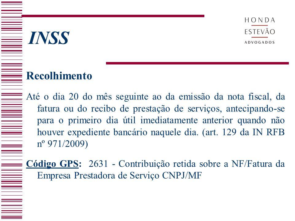INSS Recolhimento Até o dia 20 do mês seguinte ao da emissão da nota fiscal, da fatura ou do recibo de prestação de serviços, antecipando-se para o pr