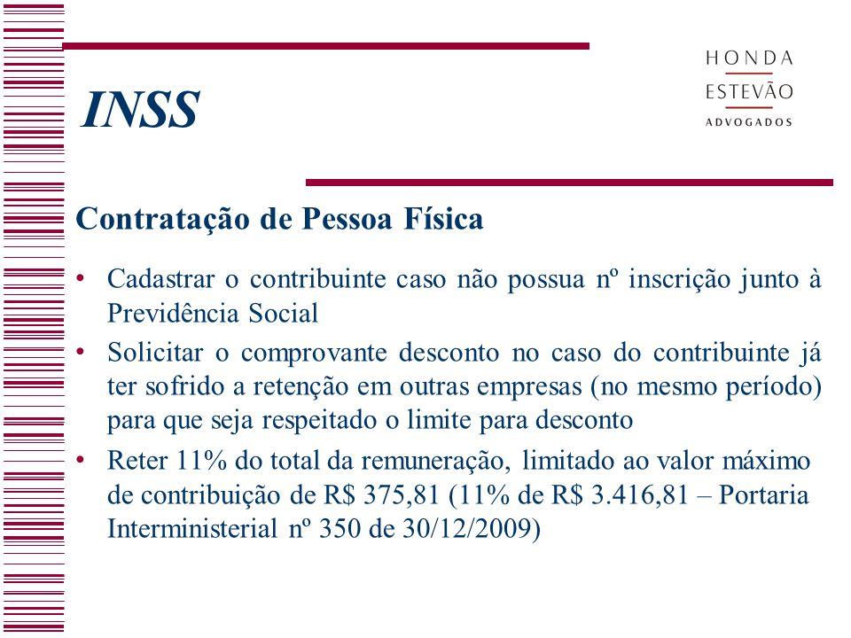 INSS Contratação de Pessoa Física Cadastrar o contribuinte caso não possua nº inscrição junto à Previdência Social Solicitar o comprovante desconto no