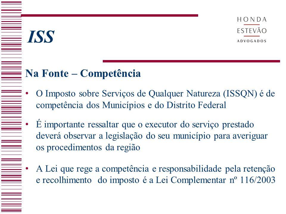 ISS Na Fonte – Competência O Imposto sobre Serviços de Qualquer Natureza (ISSQN) é de competência dos Municípios e do Distrito Federal É importante re