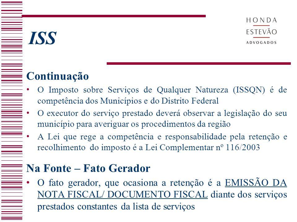 ISS Continuação O Imposto sobre Serviços de Qualquer Natureza (ISSQN) é de competência dos Municípios e do Distrito Federal O executor do serviço pres