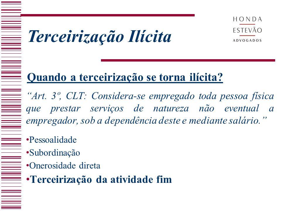 Quando a terceirização se torna ilícita? Art. 3º, CLT: Considera-se empregado toda pessoa física que prestar serviços de natureza não eventual a empre