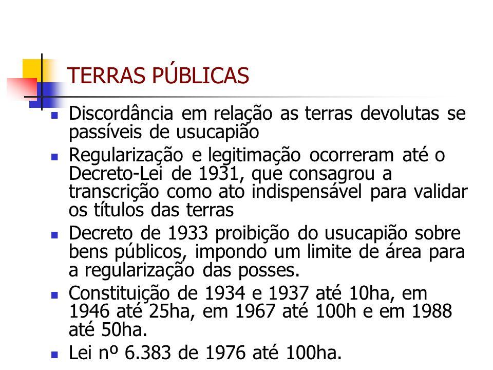 TERRAS PÚBLICAS Discordância em relação as terras devolutas se passíveis de usucapião Regularização e legitimação ocorreram até o Decreto-Lei de 1931,