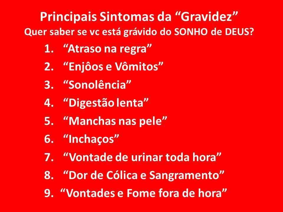 Principais Sintomas da Gravidez Quer saber se vc está grávido do SONHO de DEUS.