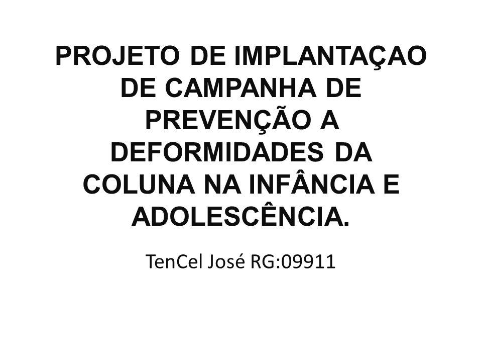 PROJETO DE IMPLANTAÇAO DE CAMPANHA DE PREVENÇÃO A DEFORMIDADES DA COLUNA NA INFÂNCIA E ADOLESCÊNCIA. TenCel José RG:09911
